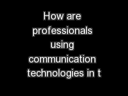 How are professionals using communication technologies in t