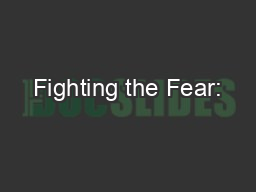 Fighting the Fear: