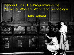 Gender Bugs:  Re-Programming the Politics of Women, Work, a