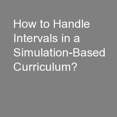 How to Handle Intervals in a Simulation-Based Curriculum?