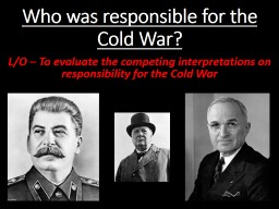 Who was responsible for the Cold War? PowerPoint PPT Presentation