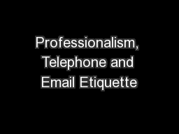 Professionalism, Telephone and Email Etiquette PowerPoint PPT Presentation