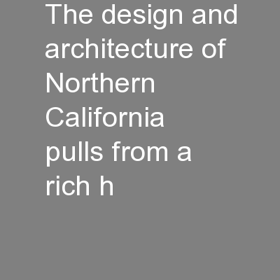The design and architecture of Northern California pulls from a rich h PowerPoint PPT Presentation