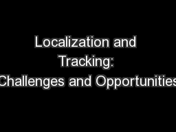 Localization and Tracking: Challenges and Opportunities PowerPoint PPT Presentation