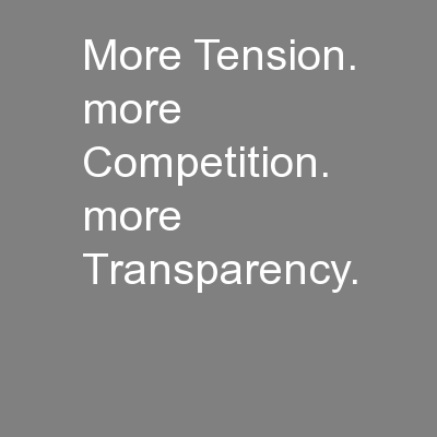 more Tension. more Competition. more Transparency.