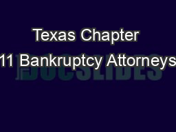 Texas Chapter 11 Bankruptcy Attorneys PDF document - DocSlides