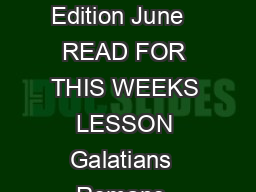 Easy Reading Edition Date  SABBATHDATE Easy Reading Edition June   READ FOR THIS WEEKS LESSON Galatians  Romans  Colossians  Ephesians   Corinthians   Corinthians