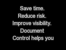 Save time. Reduce risk. Improve visibility. Document Control helps you