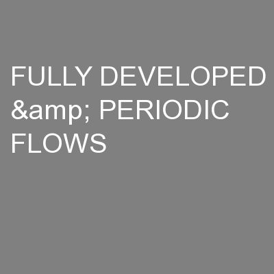 FULLY DEVELOPED & PERIODIC FLOWS