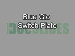 Blue Glo Switch Plate PDF document - DocSlides