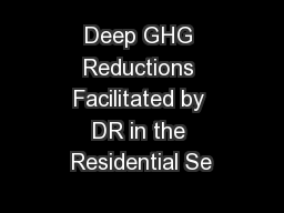Deep GHG Reductions Facilitated by DR in the Residential Se