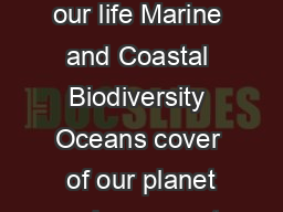 Biodiversity is life Biodiversity is our life Marine and Coastal Biodiversity Oceans cover  of our planet and represent over  of the biosphere