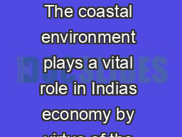 PROTECTION AND RESTORATIO N OF INDIAS COASTLINE The coastal environment plays a vital role in Indias economy by virtue of the resources productive habitats and rich biodiversity