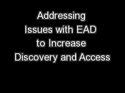 Addressing Issues with EAD to Increase Discovery and Access