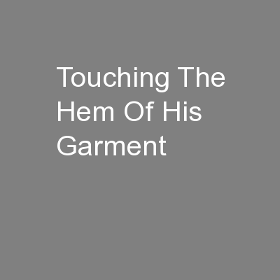 Touching The Hem Of His Garment PowerPoint PPT Presentation