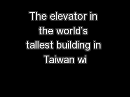 The elevator in the world's tallest building in Taiwan wi