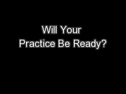 Will Your Practice Be Ready?