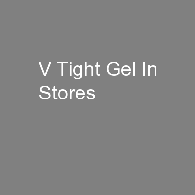 V Tight Gel In Stores PowerPoint PPT Presentation