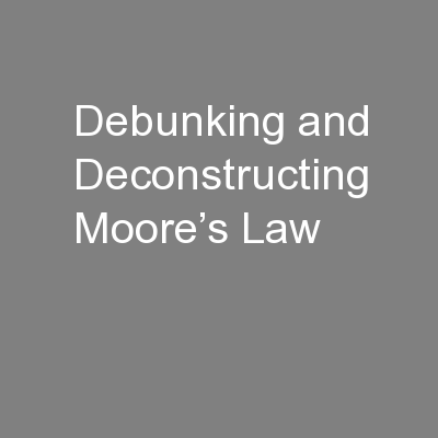 Debunking and Deconstructing Moore's Law