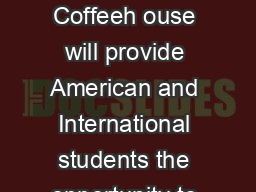 International Coffeehouse Program Outline Purpose International Coffeeh ouse will provide American and International students the opportunity to learn a little bit about another culture through tasti
