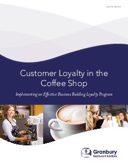 WHITE PAPER Customer Loyalty in the Coffee Shop Implementing an Effective Business Building Loyalty Program  Customer Loyalty in the Coffee Shop WHITE PAPER WWW