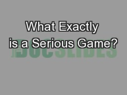 What Exactly is a Serious Game?