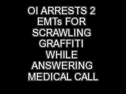 OI ARRESTS 2 EMTs FOR SCRAWLING GRAFFITI WHILE ANSWERING MEDICAL CALL
