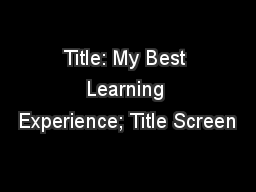 Title: My Best Learning Experience; Title Screen