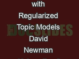 Improving Topic Coherence with Regularized Topic Models David Newman University of California Irvine newmanuci PowerPoint PPT Presentation