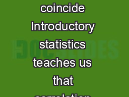 When correlation and causation coincide Introductory statistics teaches us that correlation does not imply causation