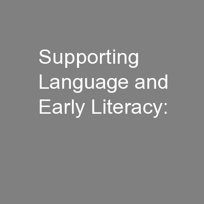 Supporting Language and Early Literacy: