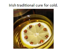 Irish traditional cure for cold.