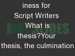iness for Script Writers  What is thesis?Your thesis, the culmination PowerPoint PPT Presentation