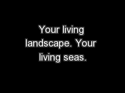 Your living landscape. Your living seas. PowerPoint PPT Presentation