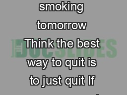 Cold Turkey Plan Think you could go without smoking tomorrow Think the best way to quit is to just quit If you answered yes this plans for you