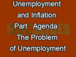 Unemployment and Inflation Part   Agenda  The Problem of Unemployment