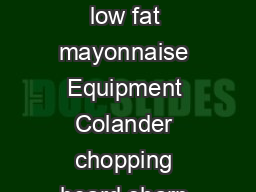 Coleslaw Ingredients  wh ite cabbage  medi um apple  carrot  x ml spoons o low fat mayonnaise Equipment Colander chopping board sharp kni e vegetabl e peel er grater mix ng b wl measuring spoons and