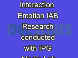 Testing Attention Interaction  Emotion IAB Research conducted with IPG Media Lab