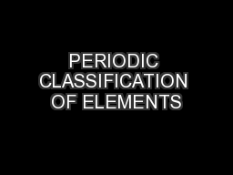 PERIODIC CLASSIFICATION OF ELEMENTS PowerPoint PPT Presentation
