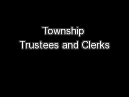 Township Trustees and Clerks PowerPoint PPT Presentation