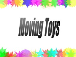 Moving Toys PowerPoint PPT Presentation