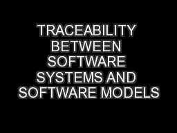 TRACEABILITY BETWEEN SOFTWARE SYSTEMS AND SOFTWARE MODELS PowerPoint PPT Presentation