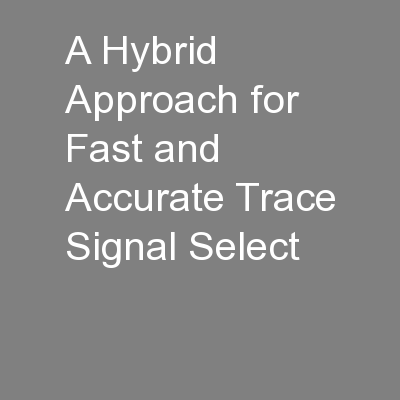 A Hybrid Approach for Fast and Accurate Trace Signal Select PowerPoint PPT Presentation