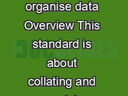 CFABAD Collate and organise data CFABAD Collate and organise data Overview This standard is about collating and organising data in an agreed format and timescale