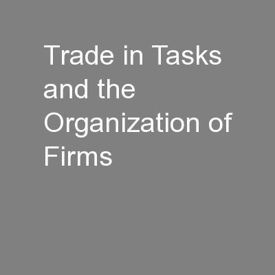 Trade in Tasks and the Organization of Firms PowerPoint PPT Presentation