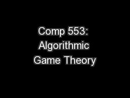 Comp 553: Algorithmic Game Theory