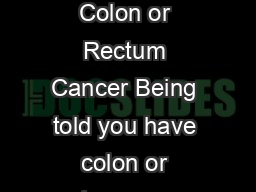 Questions to Ask My Doctor About Colon or Rectum Cancer Being told you have colon or rectum cancer can be s cary and stressful