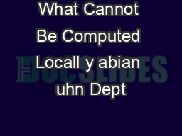What Cannot Be Computed Locall y abian uhn Dept