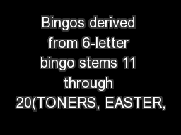 Bingos derived from 6-letter bingo stems 11 through 20(TONERS, EASTER, PowerPoint PPT Presentation