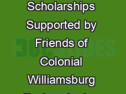 Colonial Williamsburg Teacher Institute Scholarship Application    Scholarships Supported by Friends of Colonial Williamsburg During six day sessions on location in Colonial Williamsburg and the sur